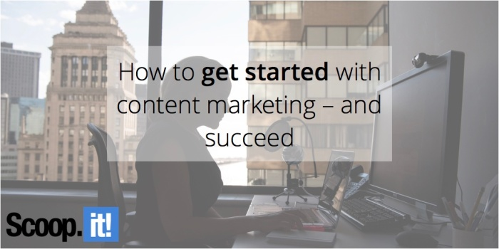 how-to-get-started-with-content-marketing-and-succeed-scoop-it-final